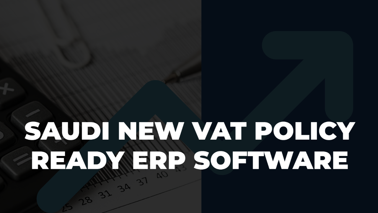Saudi new VAT policy ready ERP software